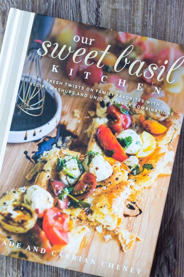Our Sweet Basil Kitchen Cookbook by Cade & Carrian Cheney